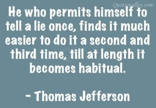 he-who-permits-himself-to-tell-a-lie-once-thomas-jefferson.jpg