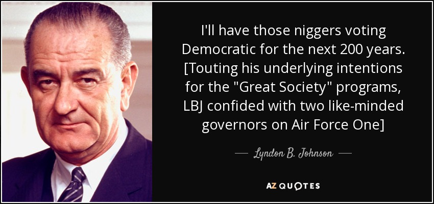 quote-i-ll-have-those-niggers-voting-democratic-for-the-next-200-years-touting-his-underlying-lyndon-b-johnson-50-86-10.jpg